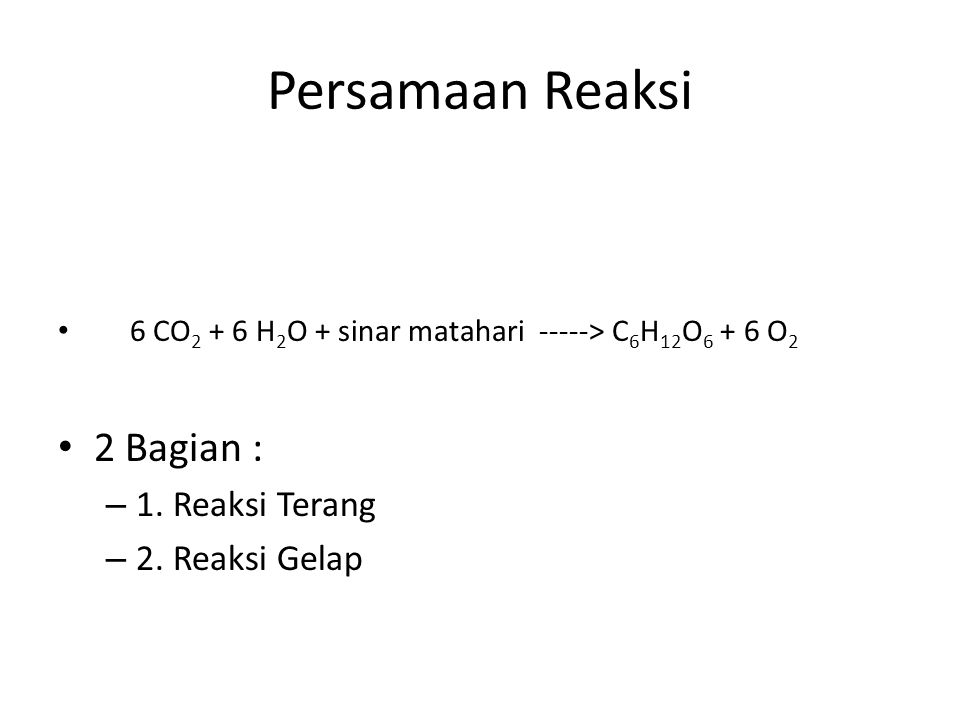 Persamaan Reaksi 2 Bagian : 1. Reaksi Terang 2. Reaksi Gelap