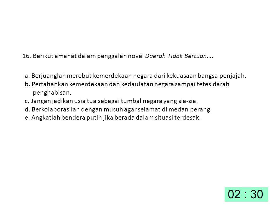 16. Berikut amanat dalam penggalan novel Daerah Tidak Bertuan….