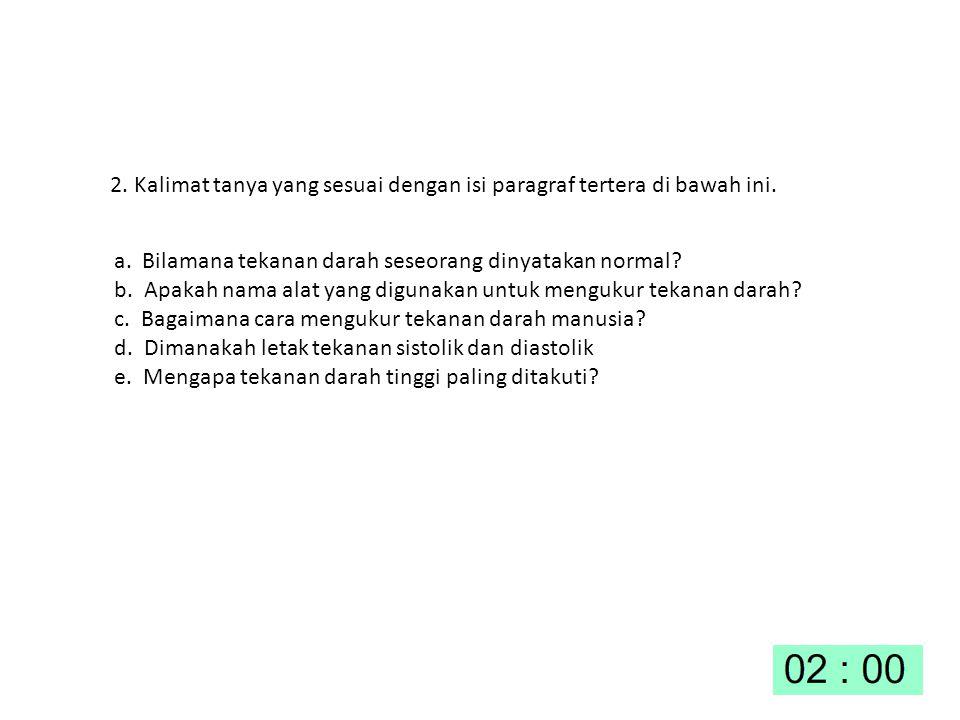2. Kalimat tanya yang sesuai dengan isi paragraf tertera di bawah ini.