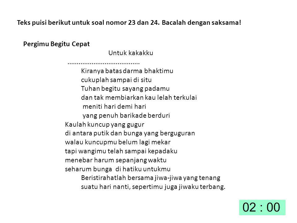 Teks puisi berikut untuk soal nomor 23 dan 24. Bacalah dengan saksama!