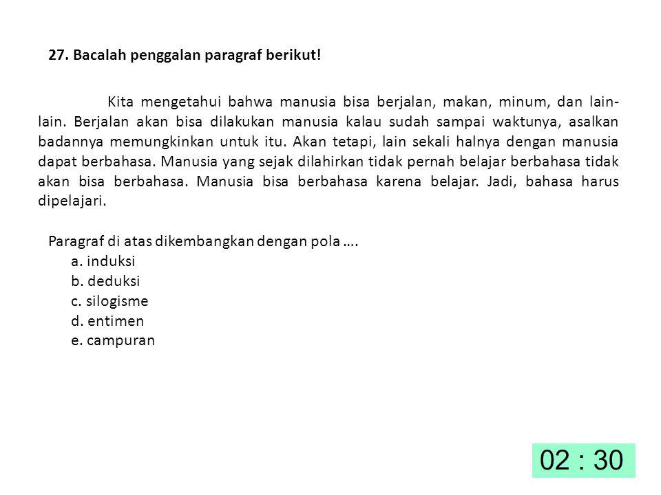 27. Bacalah penggalan paragraf berikut!