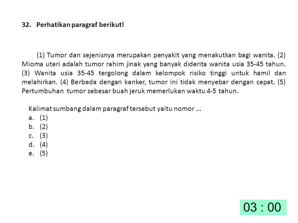 32. Perhatikan paragraf berikut!