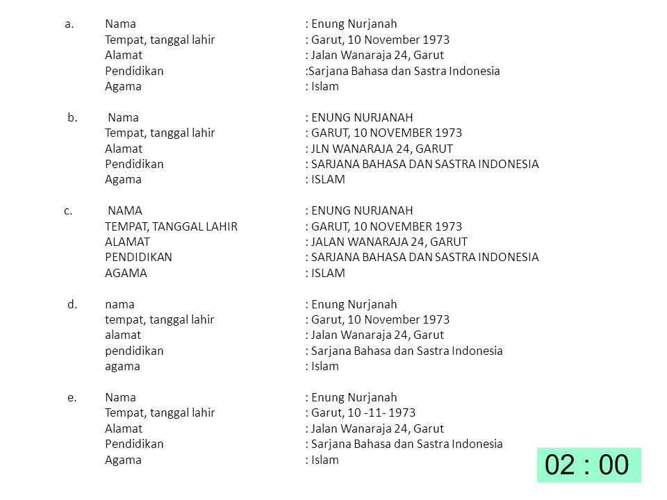 a. Nama : Enung Nurjanah Tempat, tanggal lahir : Garut, 10 November 1973. Alamat : Jalan Wanaraja 24, Garut.