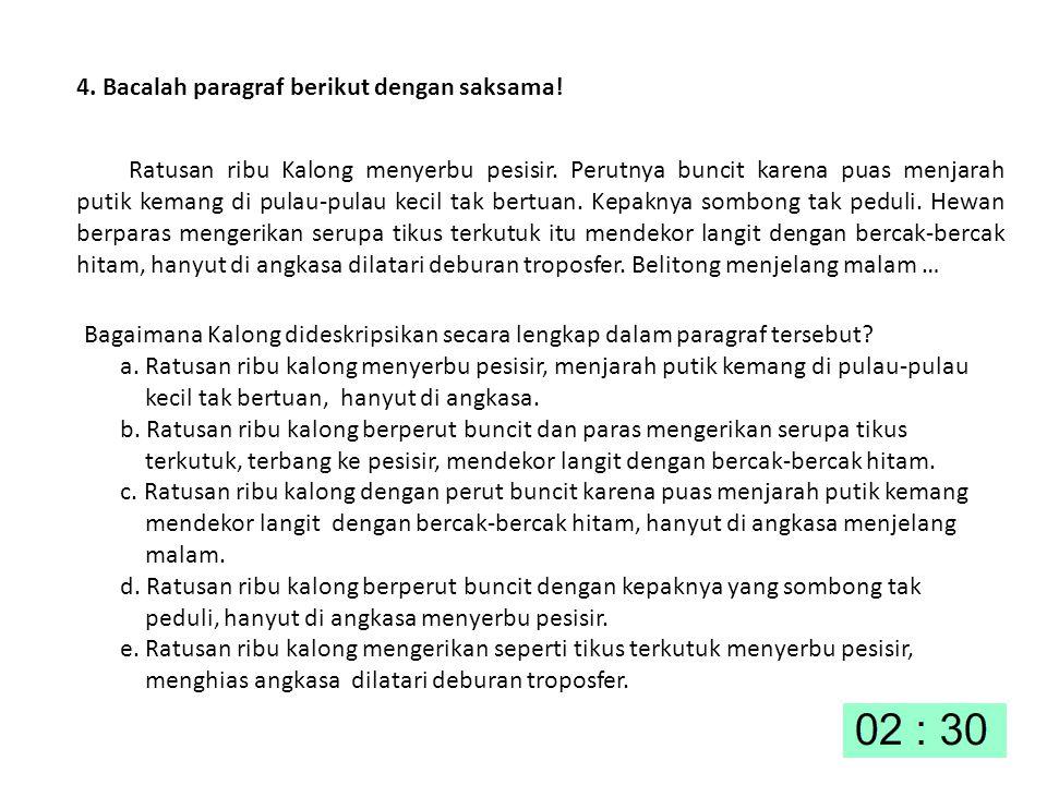 4. Bacalah paragraf berikut dengan saksama!