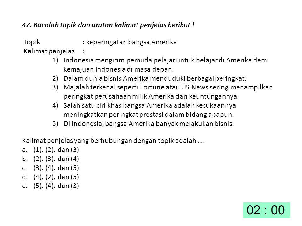 47. Bacalah topik dan urutan kalimat penjelas berikut !