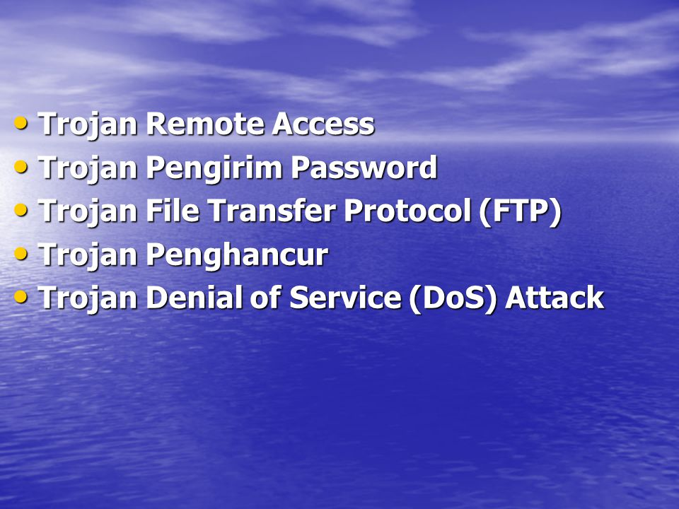 Trojan Remote Access Trojan Pengirim Password. Trojan File Transfer Protocol (FTP) Trojan Penghancur.