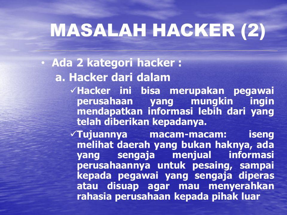MASALAH HACKER (2) Ada 2 kategori hacker : a. Hacker dari dalam