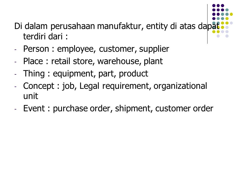Di dalam perusahaan manufaktur, entity di atas dapat terdiri dari :