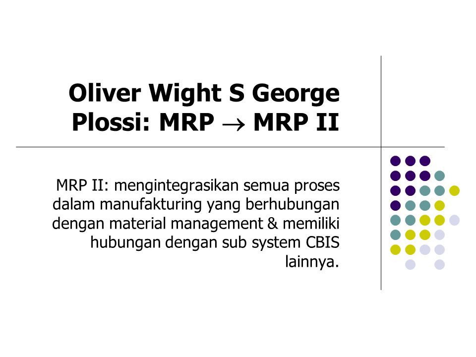 Oliver Wight S George Plossi: MRP  MRP II