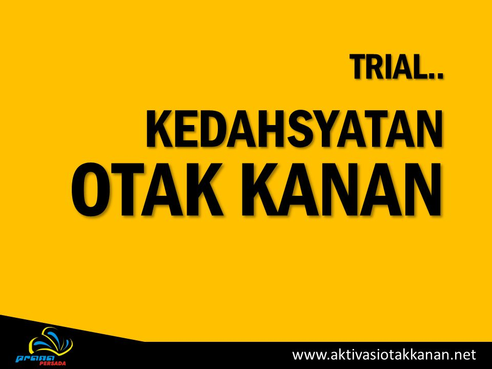 TRIAL.. KEDAHSYATAN OTAK KANAN www.aktivasiotakkanan.net