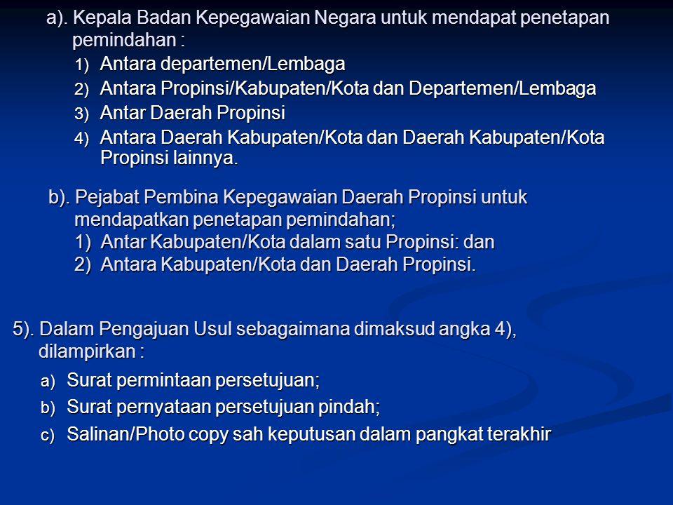 a). Kepala Badan Kepegawaian Negara untuk mendapat penetapan pemindahan :