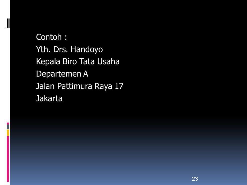 Contoh : Yth. Drs. Handoyo Kepala Biro Tata Usaha Departemen A Jalan Pattimura Raya 17 Jakarta