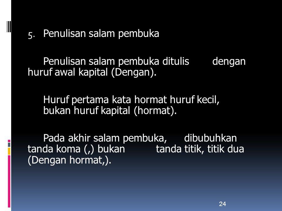 5. Penulisan salam pembuka Penulisan salam pembuka ditulis dengan huruf awal kapital (Dengan).
