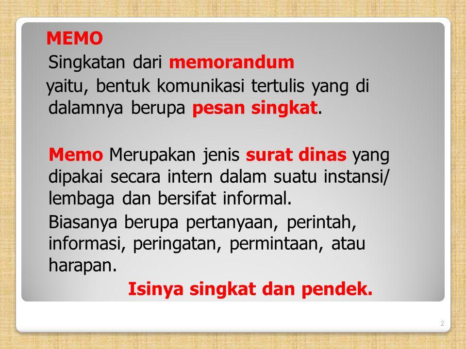 MEMO Singkatan dari memorandum yaitu, bentuk komunikasi tertulis yang di dalamnya berupa pesan singkat.