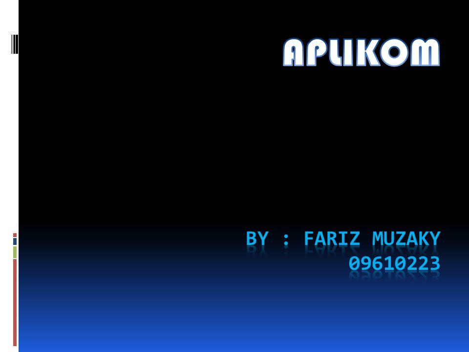 APLIKOM BY : FARIZ MUZAKY 09610223