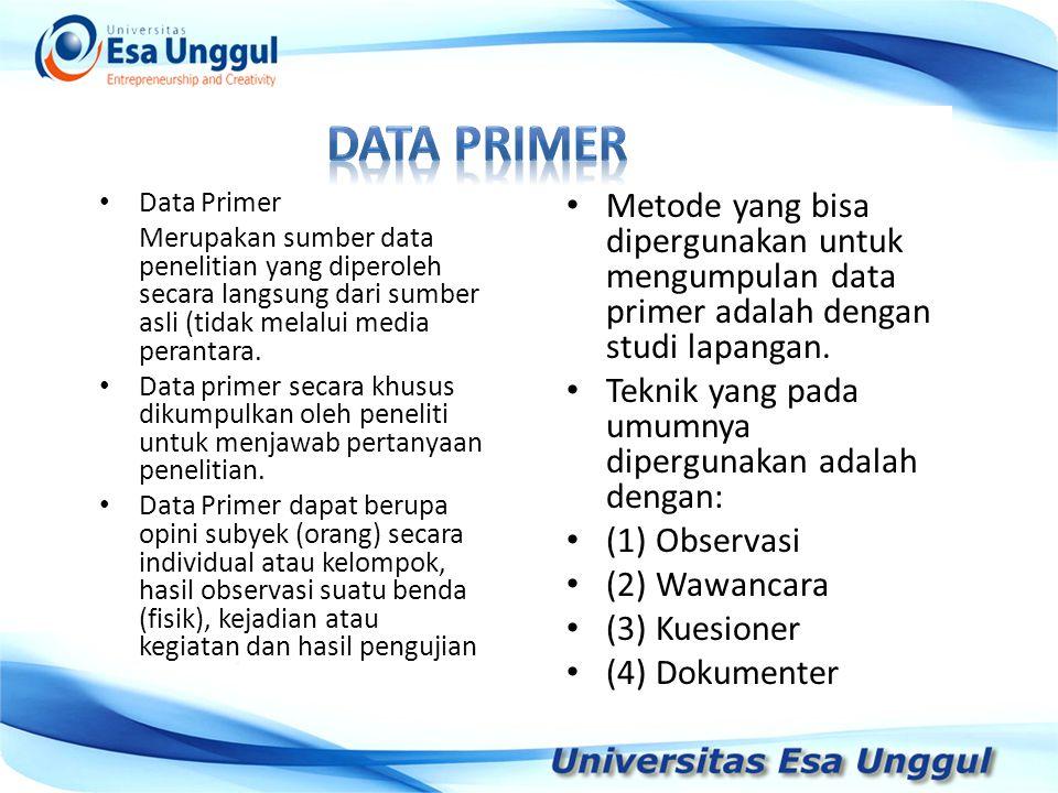 Data primer Data Primer. Merupakan sumber data penelitian yang diperoleh secara langsung dari sumber asli (tidak melalui media perantara.