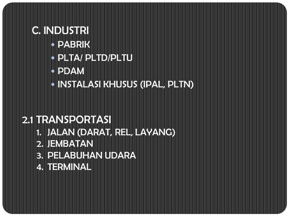 C. INDUSTRI 2.1 TRANSPORTASI PABRIK PLTA/ PLTD/PLTU PDAM