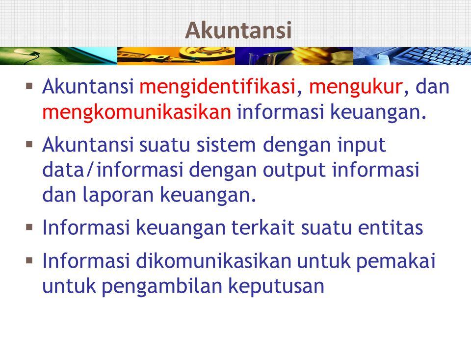 Akuntansi Akuntansi mengidentifikasi, mengukur, dan mengkomunikasikan informasi keuangan.