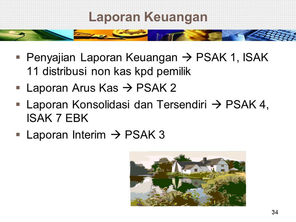 Laporan Keuangan Penyajian Laporan Keuangan  PSAK 1, ISAK 11 distribusi non kas kpd pemilik. Laporan Arus Kas  PSAK 2.