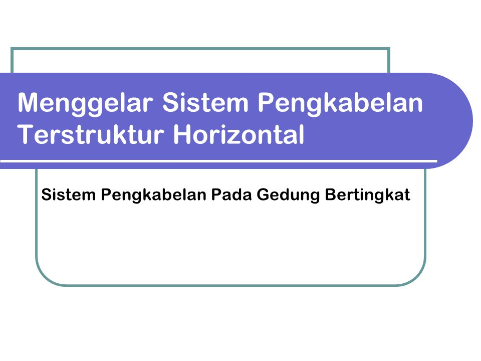 Menggelar Sistem Pengkabelan Terstruktur Horizontal