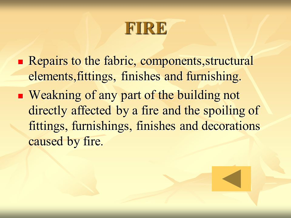 FIRE Repairs to the fabric, components,structural elements,fittings, finishes and furnishing.