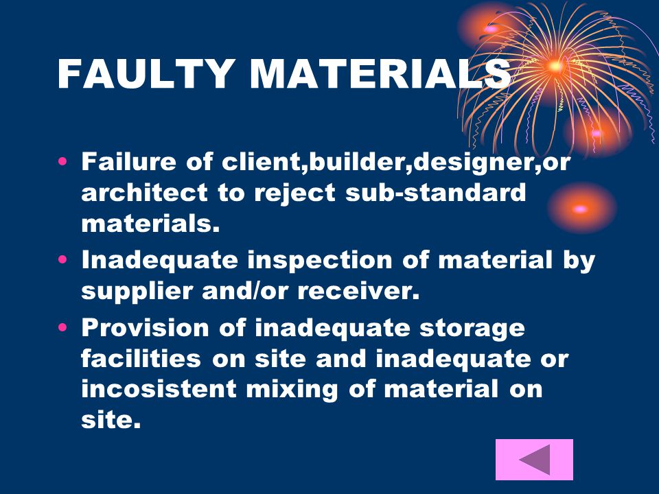 FAULTY MATERIALS Failure of client,builder,designer,or architect to reject sub-standard materials.