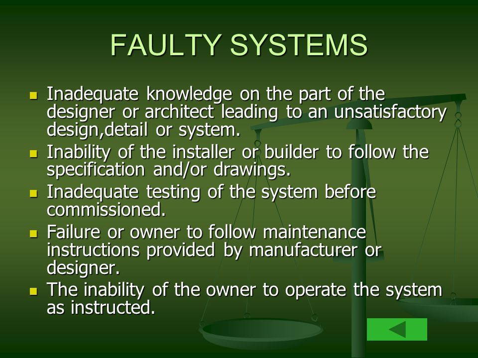 FAULTY SYSTEMS Inadequate knowledge on the part of the designer or architect leading to an unsatisfactory design,detail or system.