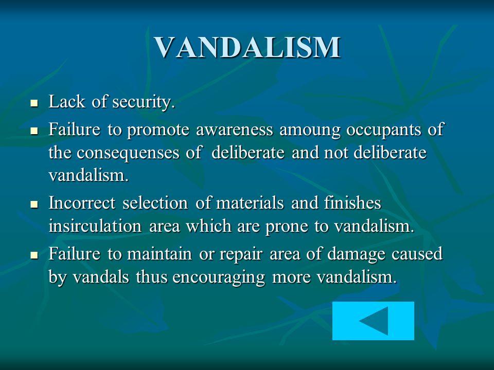 VANDALISM Lack of security.