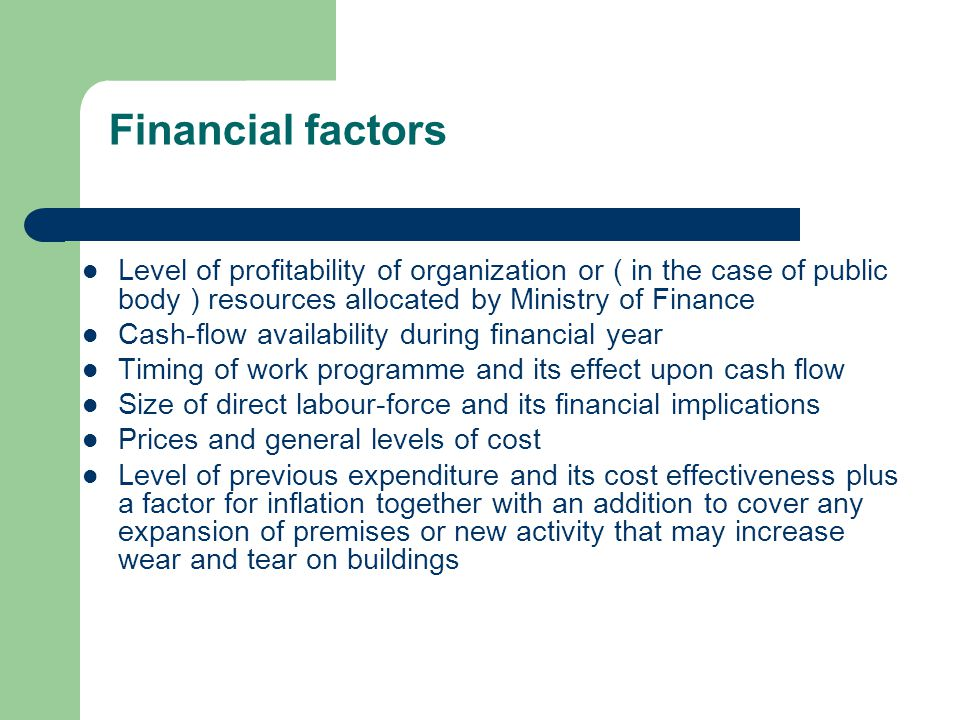 Financial factors Level of profitability of organization or ( in the case of public body ) resources allocated by Ministry of Finance.