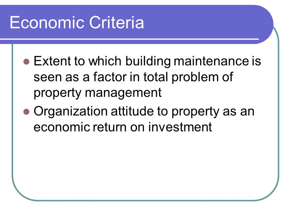 Economic Criteria Extent to which building maintenance is seen as a factor in total problem of property management.