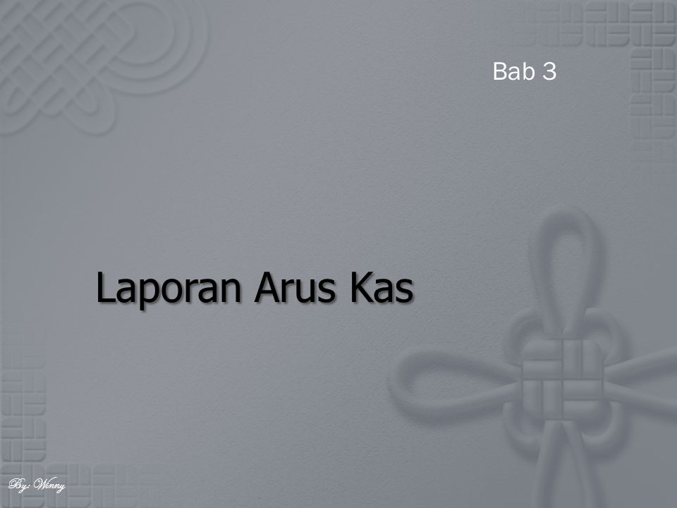 Bab 3 Laporan Arus Kas By: Winny