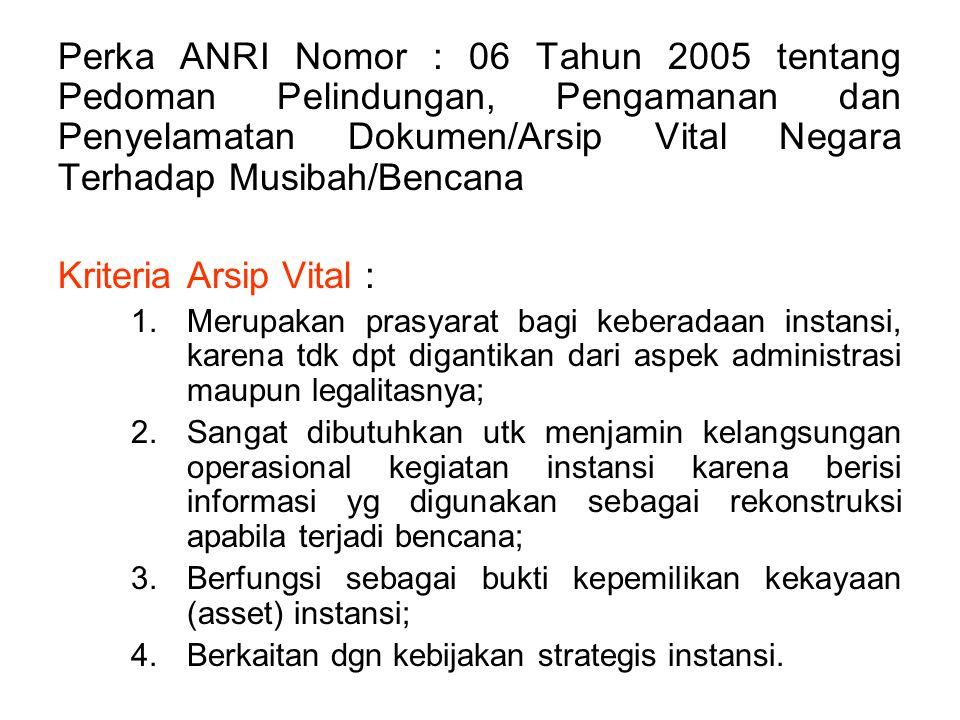 Perka ANRI Nomor : 06 Tahun 2005 tentang Pedoman Pelindungan, Pengamanan dan Penyelamatan Dokumen/Arsip Vital Negara Terhadap Musibah/Bencana