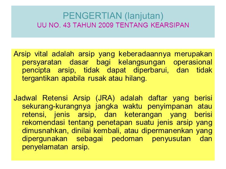 PENGERTIAN (lanjutan) UU NO. 43 TAHUN 2009 TENTANG KEARSIPAN