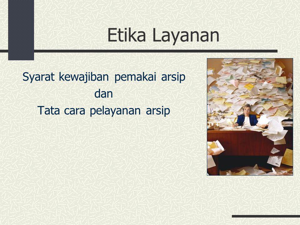 Etika Layanan Syarat kewajiban pemakai arsip dan