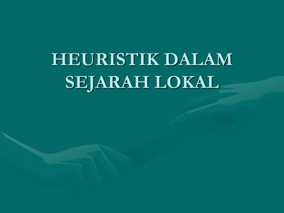 HEURISTIK DALAM SEJARAH LOKAL
