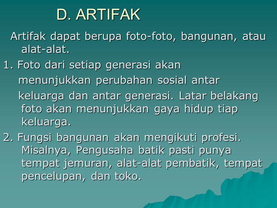 D. ARTIFAK Artifak dapat berupa foto-foto, bangunan, atau alat-alat.