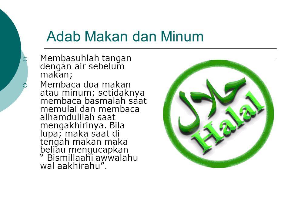 Adab Makan dan Minum Membasuhlah tangan dengan air sebelum makan;