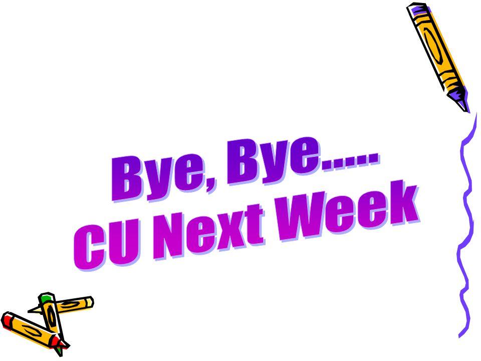 Bye, Bye..... CU Next Week
