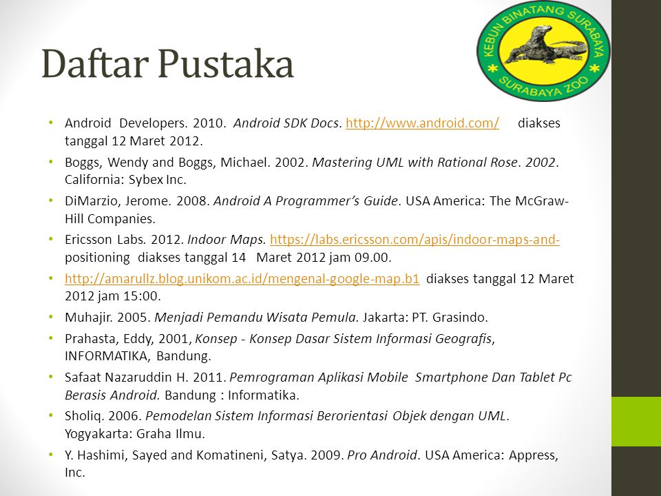 Daftar Pustaka Android Developers. 2010. Android SDK Docs. http://www.android.com/ diakses tanggal 12 Maret 2012.