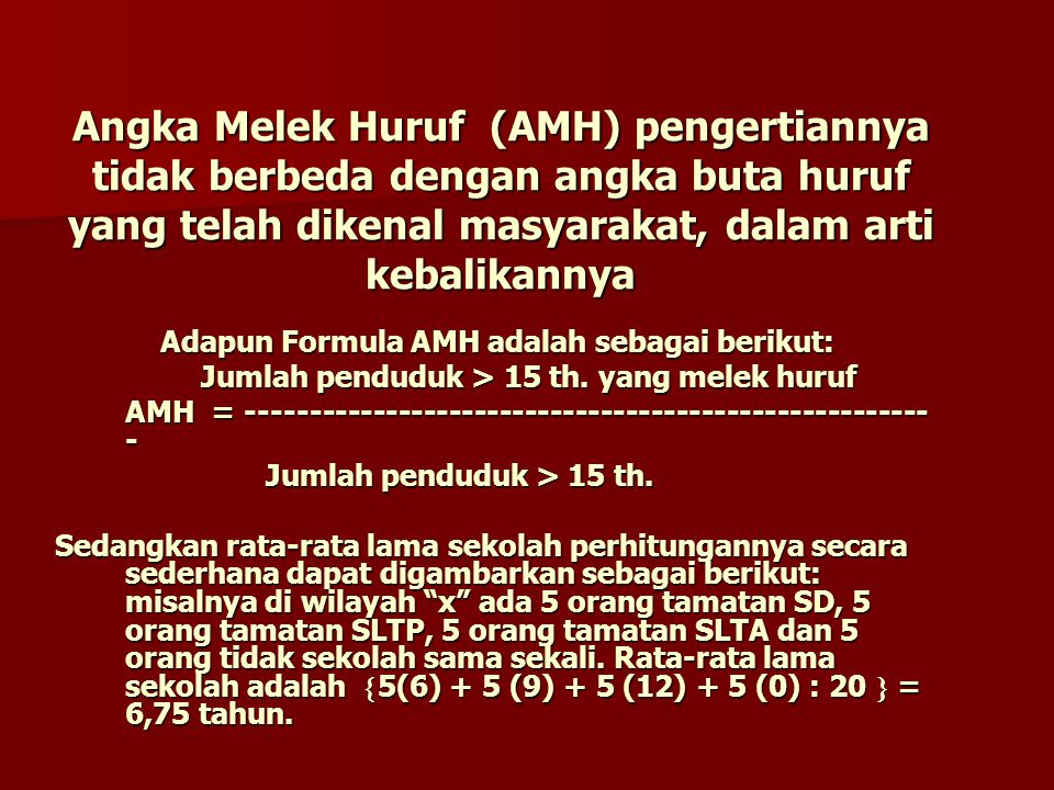 Angka Melek Huruf (AMH) pengertiannya tidak berbeda dengan angka buta huruf yang telah dikenal masyarakat, dalam arti kebalikannya