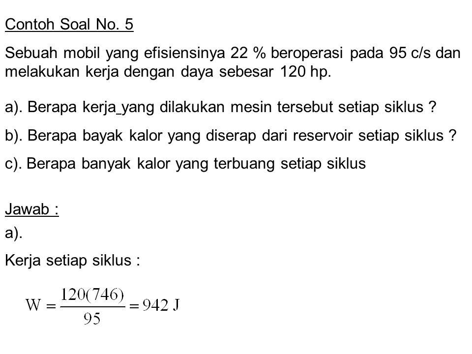 Contoh Soal No. 5 Sebuah mobil yang efisiensinya 22 % beroperasi pada 95 c/s dan melakukan kerja dengan daya sebesar 120 hp.
