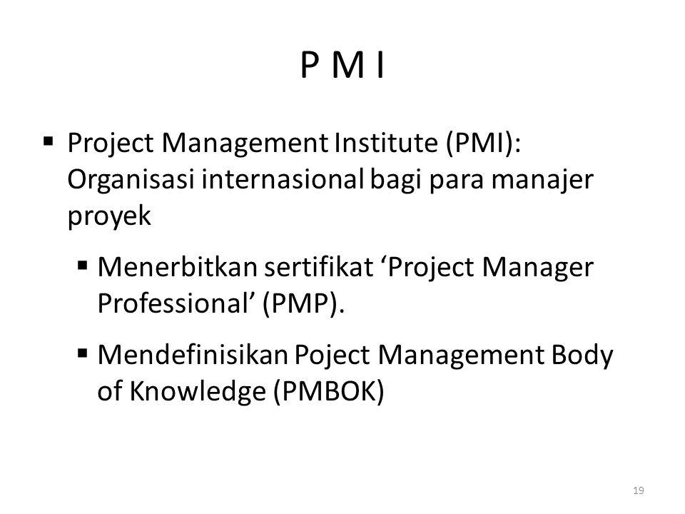 P M I Project Management Institute (PMI): Organisasi internasional bagi para manajer proyek.