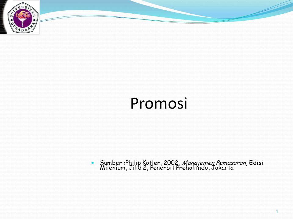 Promosi Sumber :Philip Kotler, 2002, Manajemen Pemasaran, Edisi Milenium, Jilid 2, Penerbit Prehallindo, Jakarta.