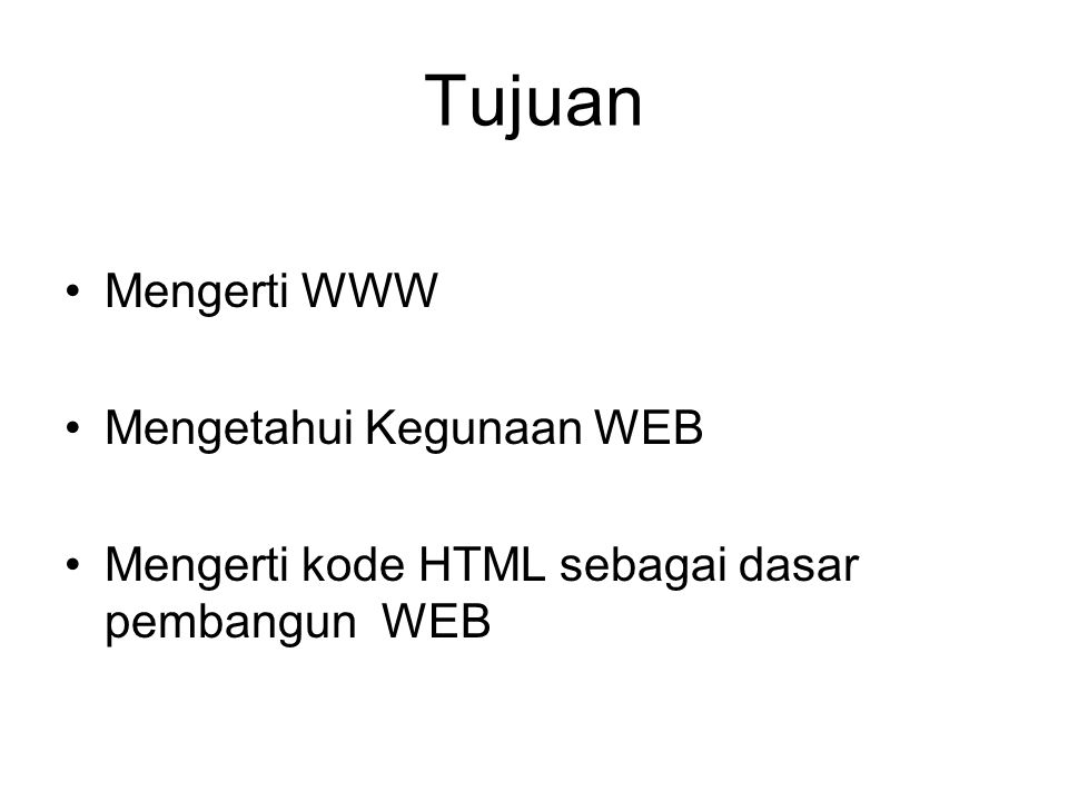 Tujuan Mengerti WWW Mengetahui Kegunaan WEB