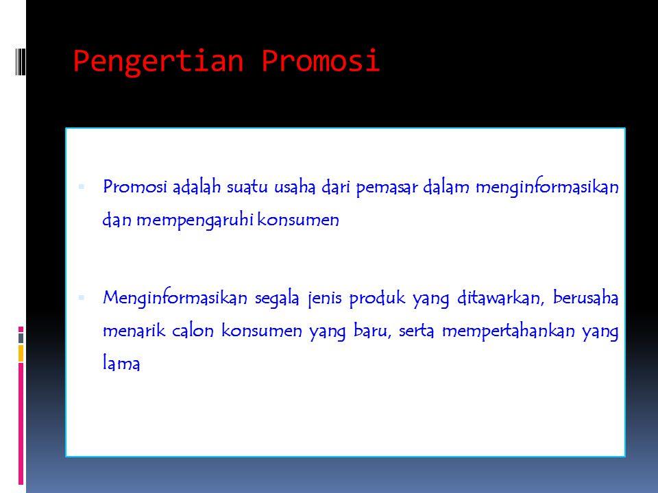 Pengertian Promosi Promosi adalah suatu usaha dari pemasar dalam menginformasikan dan mempengaruhi konsumen.