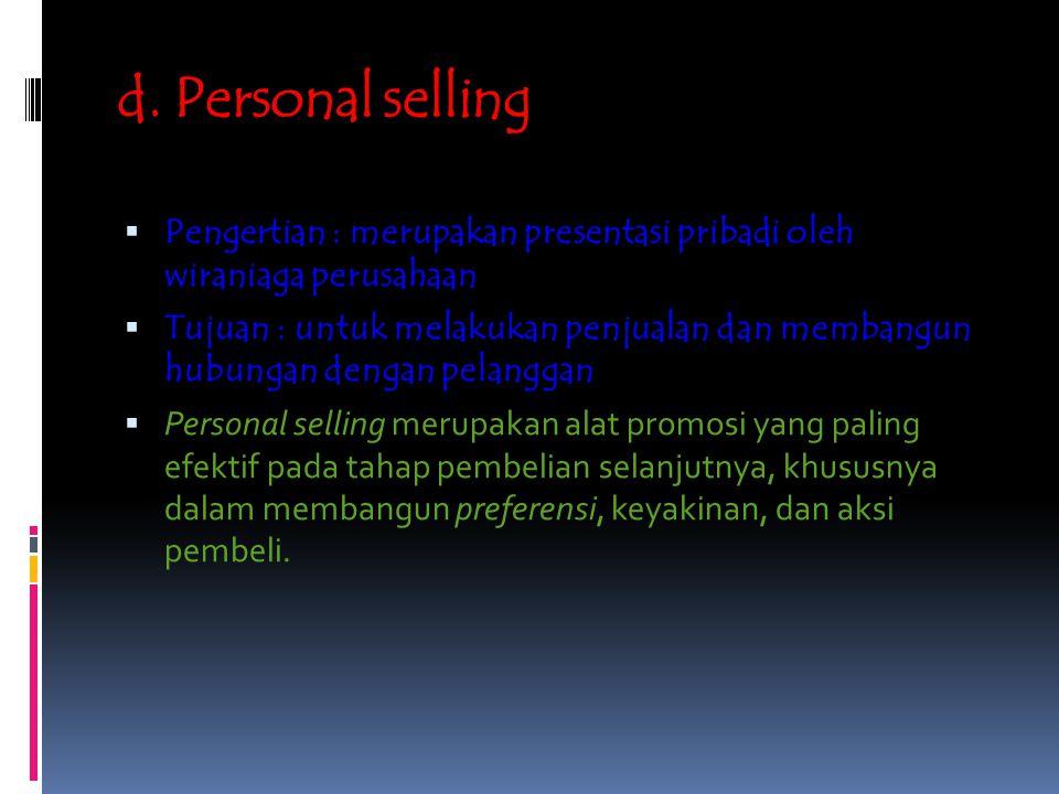 d. Personal selling Pengertian : merupakan presentasi pribadi oleh wiraniaga perusahaan.