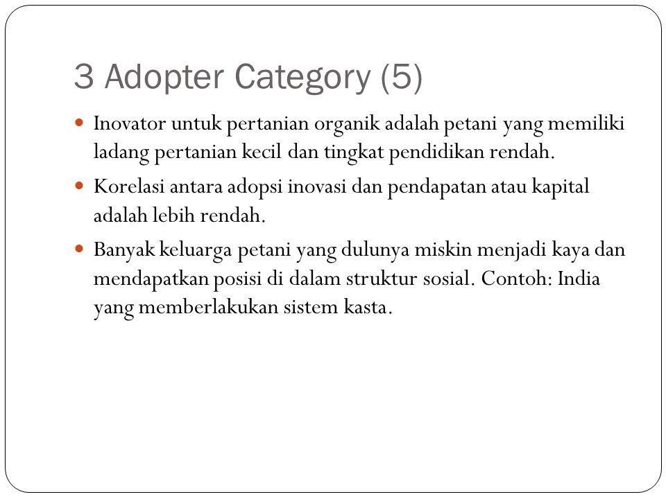 3 Adopter Category (5) Inovator untuk pertanian organik adalah petani yang memiliki ladang pertanian kecil dan tingkat pendidikan rendah.