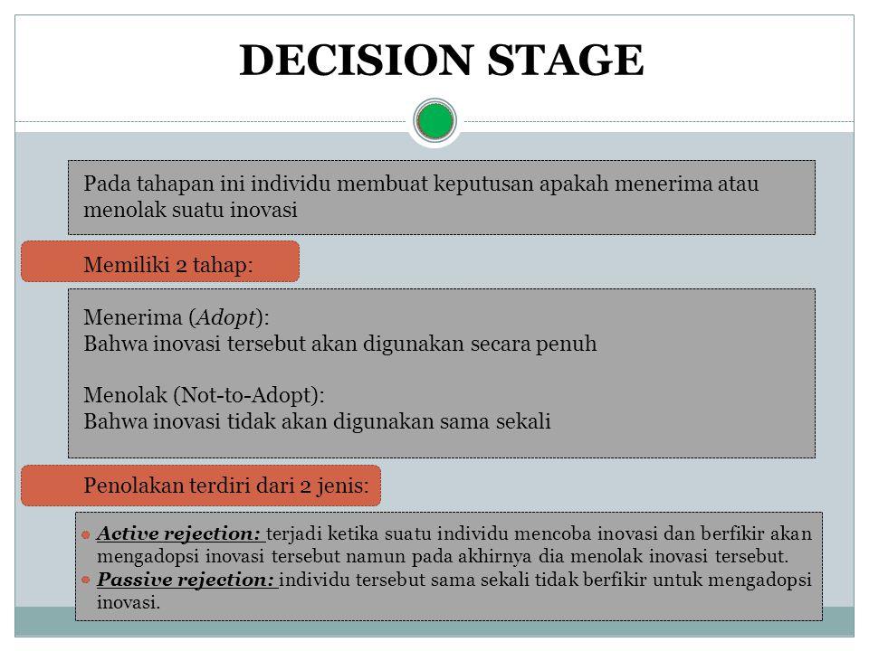 DECISION STAGE Pada tahapan ini individu membuat keputusan apakah menerima atau menolak suatu inovasi.