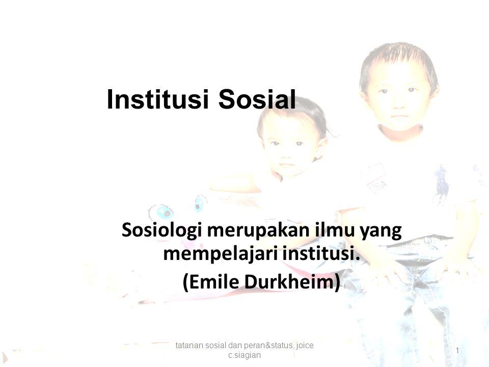 Sosiologi merupakan ilmu yang mempelajari institusi. (Emile Durkheim)