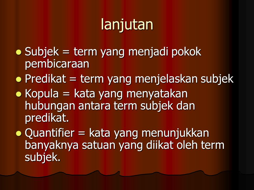 lanjutan Subjek = term yang menjadi pokok pembicaraan
